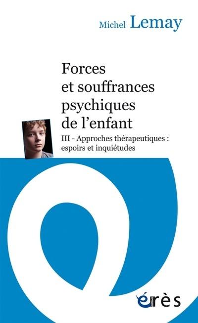 Forces et souffrances psychique de l'enfant, tome 3